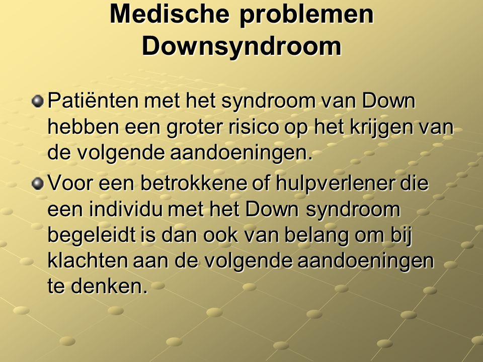 Medische problemen Downsyndroom Patiënten met het syndroom van Down hebben een groter risico op het krijgen van de volgende aandoeningen. Voor een bet