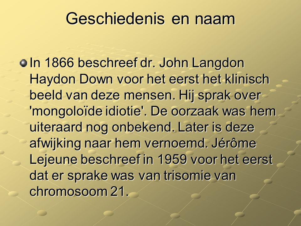 Geschiedenis en naam In 1866 beschreef dr. John Langdon Haydon Down voor het eerst het klinisch beeld van deze mensen. Hij sprak over 'mongoloïde idio