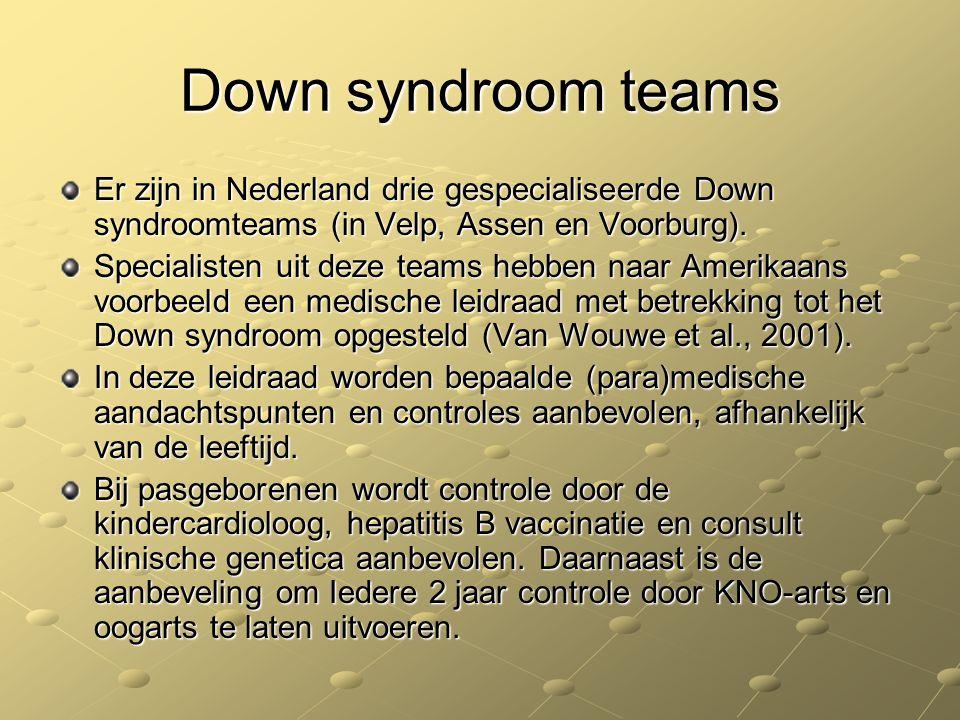 Down syndroom teams Er zijn in Nederland drie gespecialiseerde Down syndroomteams (in Velp, Assen en Voorburg). Specialisten uit deze teams hebben naa