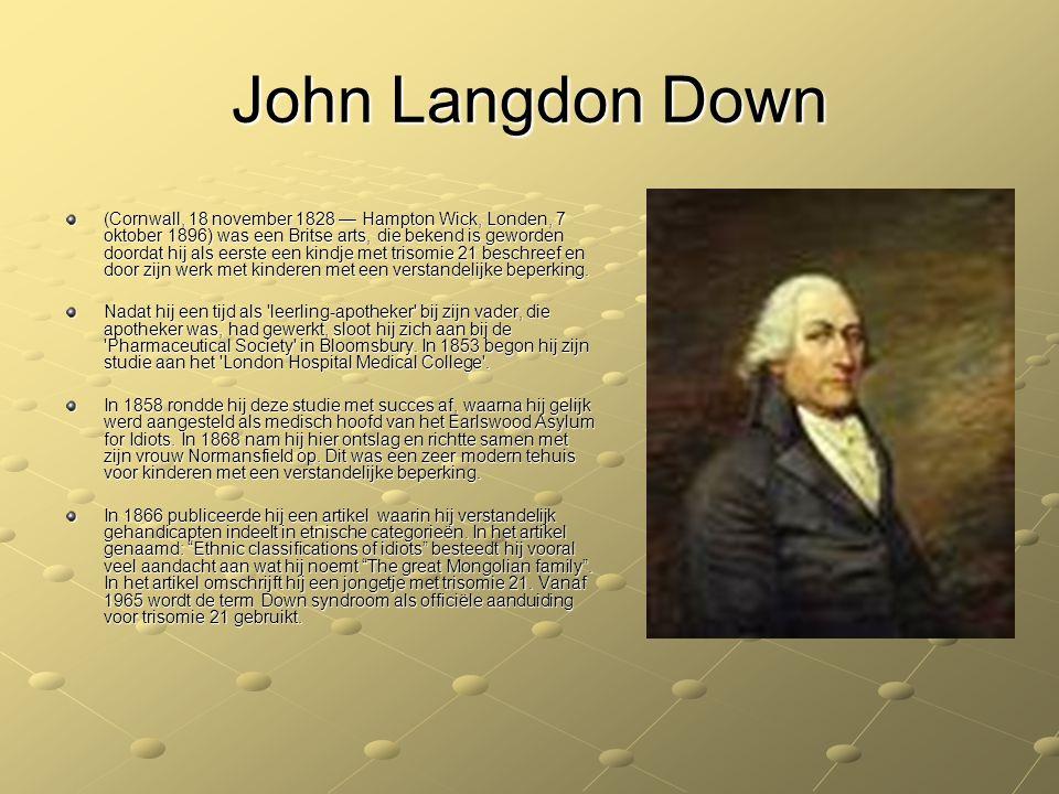John Langdon Down (Cornwall, 18 november 1828 — Hampton Wick, Londen, 7 oktober 1896) was een Britse arts, die bekend is geworden doordat hij als eers
