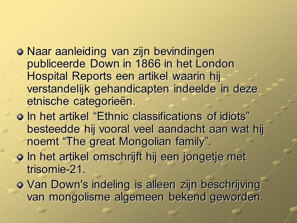 Naar aanleiding van zijn bevindingen publiceerde Down in 1866 in het London Hospital Reports een artikel waarin hij verstandelijk gehandicapten indeel