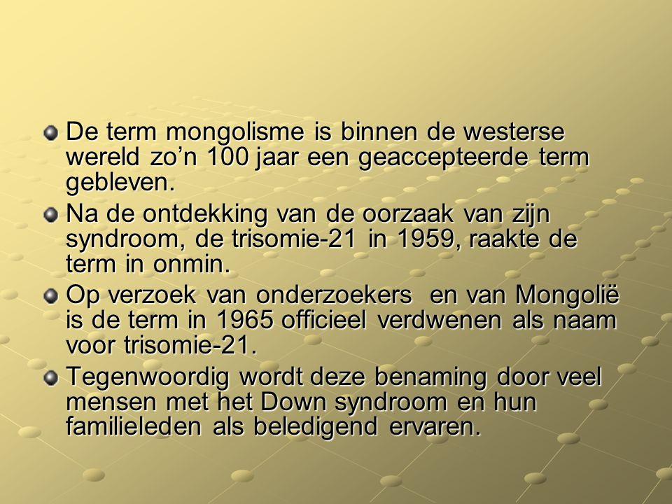 De term mongolisme is binnen de westerse wereld zo'n 100 jaar een geaccepteerde term gebleven. Na de ontdekking van de oorzaak van zijn syndroom, de t