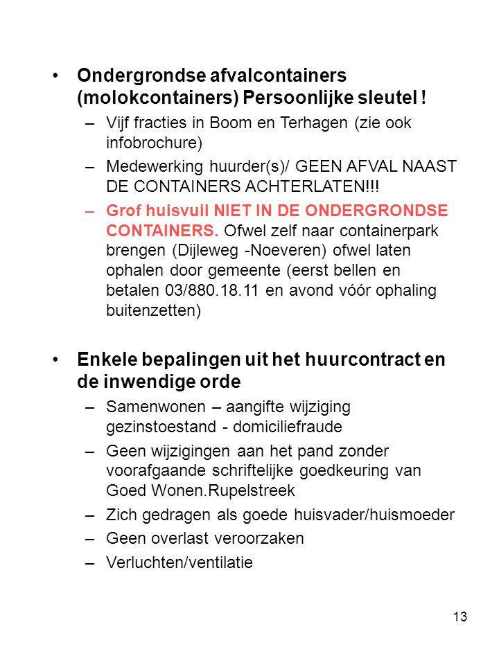 13 •Ondergrondse afvalcontainers (molokcontainers) Persoonlijke sleutel ! –Vijf fracties in Boom en Terhagen (zie ook infobrochure) –Medewerking huurd