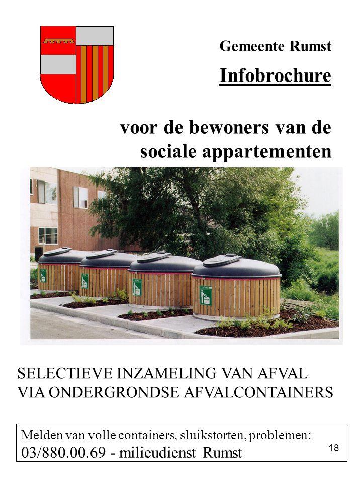 18 Gemeente Rumst Infobrochure voor de bewoners van de sociale appartementen SELECTIEVE INZAMELING VAN AFVAL VIA ONDERGRONDSE AFVALCONTAINERS Melden v
