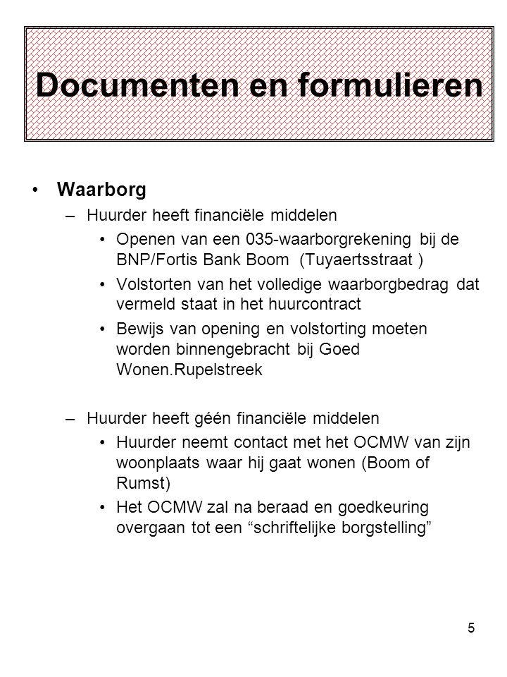 5 Documenten en formulieren •Waarborg –Huurder heeft financiële middelen •Openen van een 035-waarborgrekening bij de BNP/Fortis Bank Boom (Tuyaertsstr