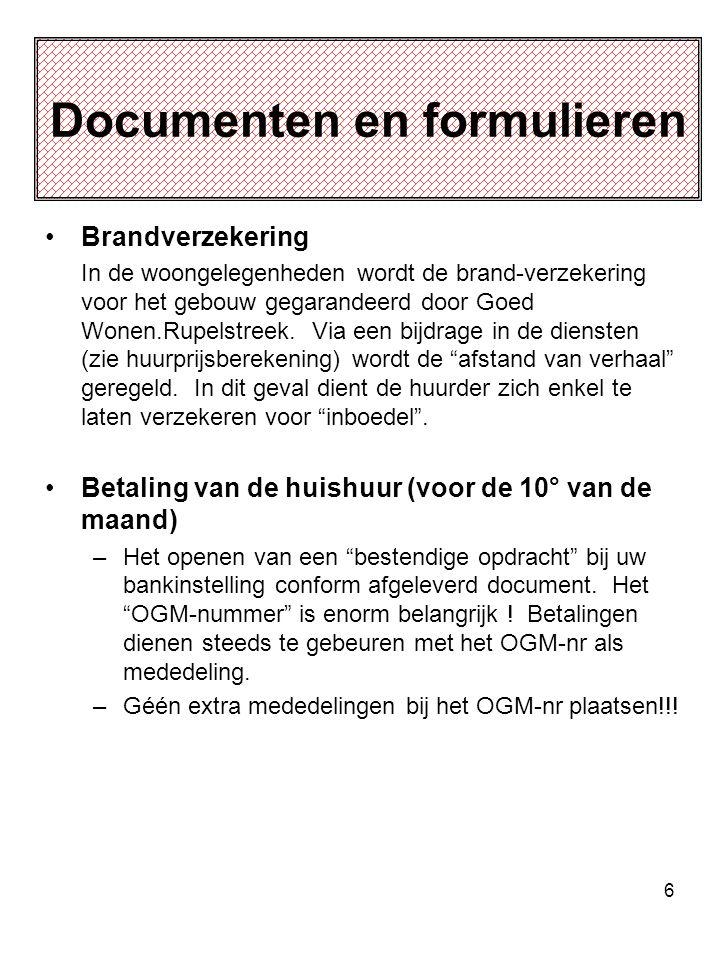 6 Documenten en formulieren •Brandverzekering In de woongelegenheden wordt de brand-verzekering voor het gebouw gegarandeerd door Goed Wonen.Rupelstre