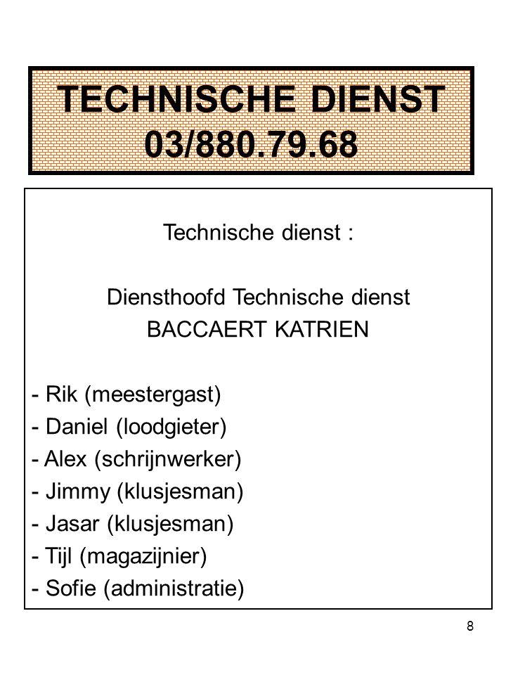 8 TECHNISCHE DIENST 03/880.79.68 Technische dienst : Diensthoofd Technische dienst BACCAERT KATRIEN - Rik (meestergast) - Daniel (loodgieter) - Alex (