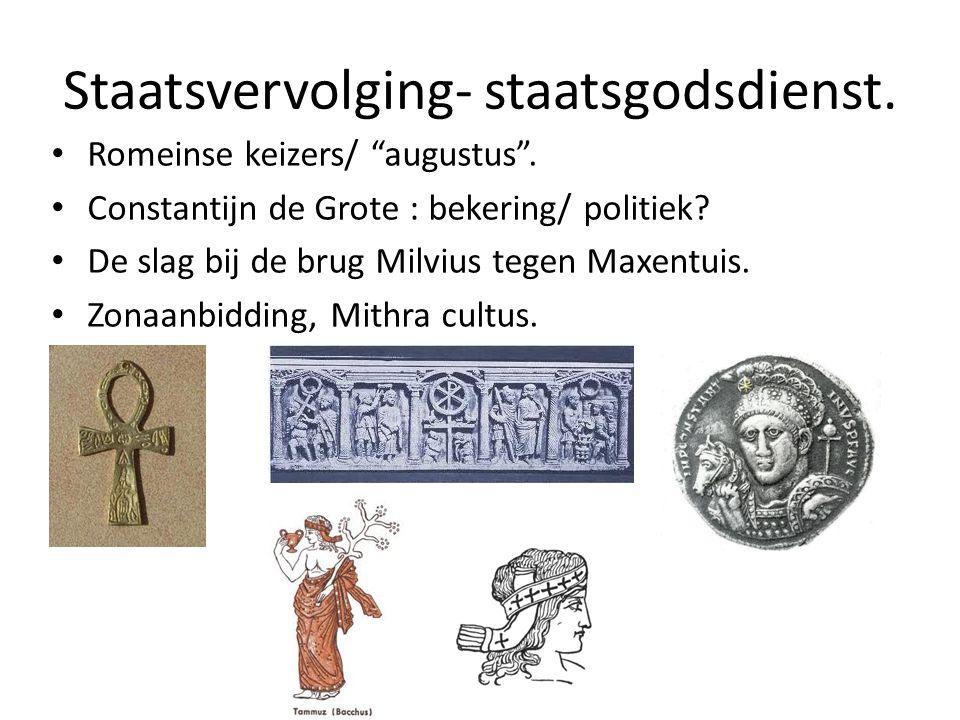 """Staatsvervolging- staatsgodsdienst. • Romeinse keizers/ """"augustus"""". • Constantijn de Grote : bekering/ politiek? • De slag bij de brug Milvius tegen M"""