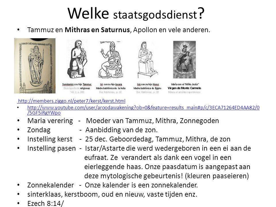 Welke staatsgodsdienst ? • Tammuz en Mithras en Saturnus, Apollon en vele anderen. http://members.ziggo.nl/peter7/kerst/kerst.html • http://www.youtub