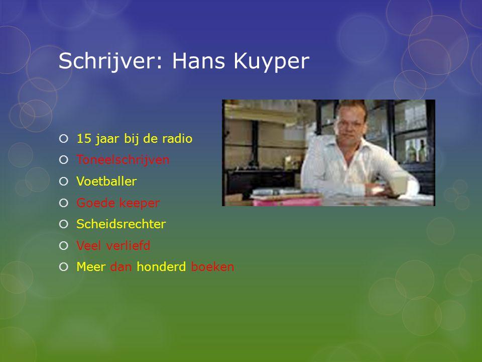 Schrijver: Hans Kuyper  15 jaar bij de radio  Toneelschrijven  Voetballer  Goede keeper  Scheidsrechter  Veel verliefd  Meer dan honderd boeken