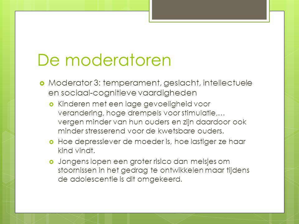 De moderatoren  Moderator 3: temperament, geslacht, intellectuele en sociaal-cognitieve vaardigheden  Kinderen met een lage gevoeligheid voor verand