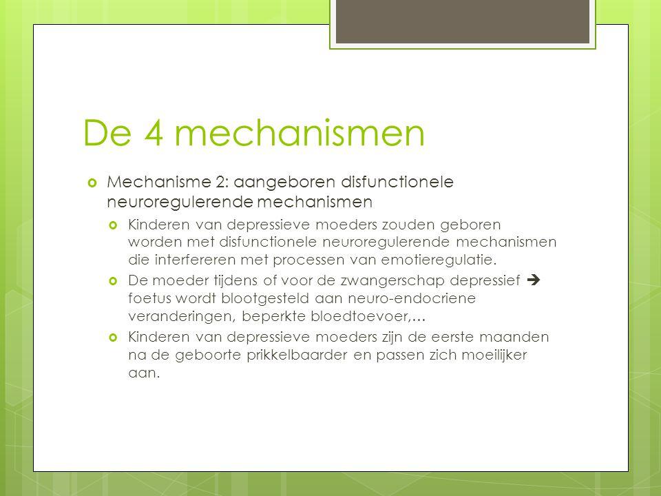 De 4 mechanismen  Mechanisme 2: aangeboren disfunctionele neuroregulerende mechanismen  Kinderen van depressieve moeders zouden geboren worden met d