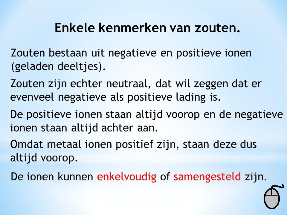 Zouten bestaan uit negatieve en positieve ionen (geladen deeltjes).