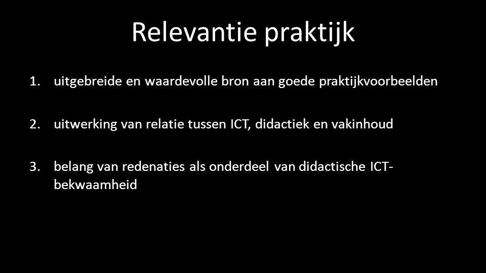 Relevantie praktijk 1.uitgebreide en waardevolle bron aan goede praktijkvoorbeelden 2.uitwerking van relatie tussen ICT, didactiek en vakinhoud 3.bela