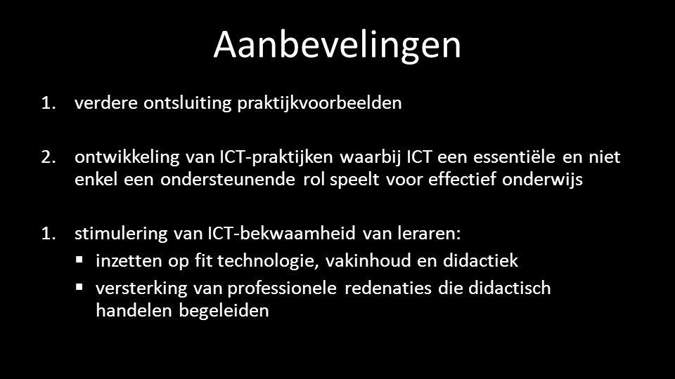 Aanbevelingen 1.verdere ontsluiting praktijkvoorbeelden 2.ontwikkeling van ICT-praktijken waarbij ICT een essentiële en niet enkel een ondersteunende