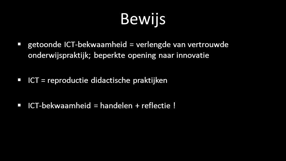 Bewijs  getoonde ICT-bekwaamheid = verlengde van vertrouwde onderwijspraktijk; beperkte opening naar innovatie  ICT = reproductie didactische prakti