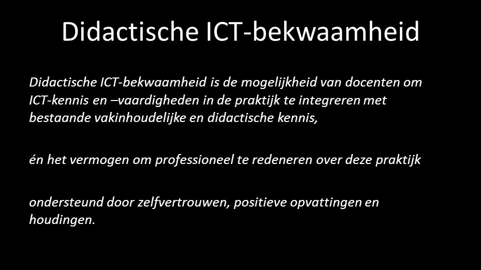 Didactische ICT-bekwaamheid Didactische ICT-bekwaamheid is de mogelijkheid van docenten om ICT-kennis en –vaardigheden in de praktijk te integreren me