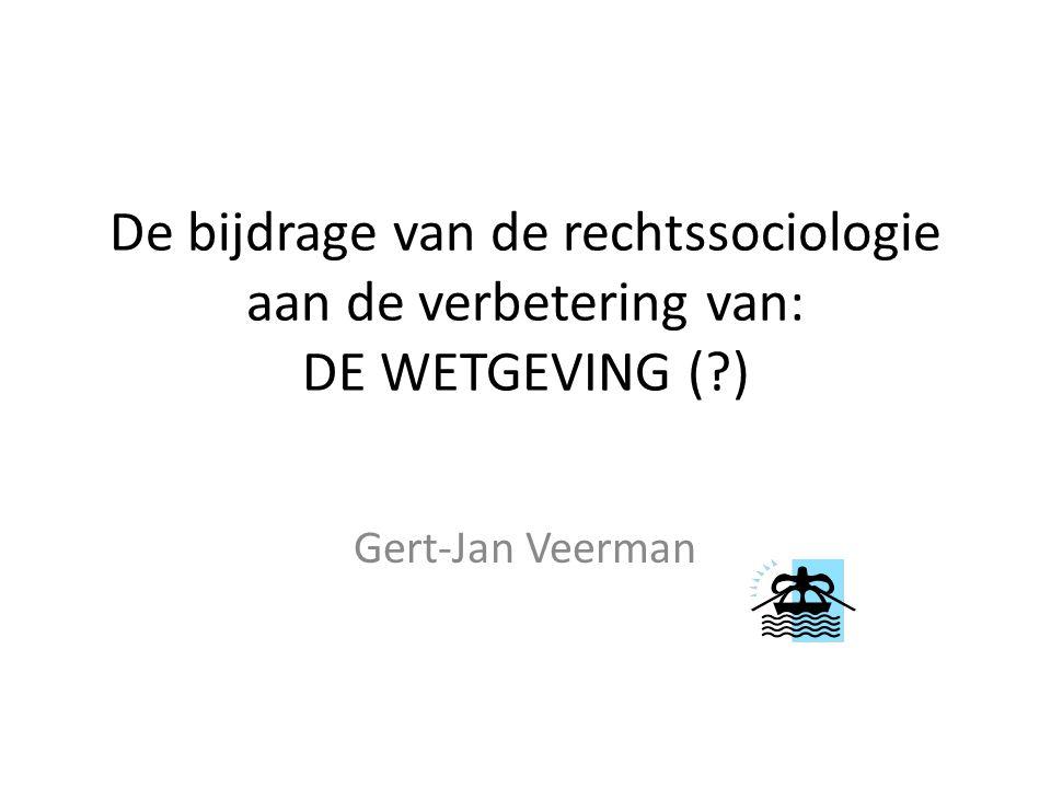 De bijdrage van de rechtssociologie aan de verbetering van: DE WETGEVING (?) Gert-Jan Veerman