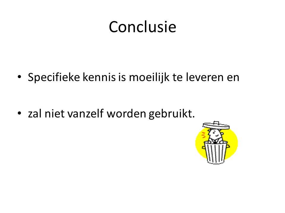 Conclusie • Specifieke kennis is moeilijk te leveren en • zal niet vanzelf worden gebruikt.