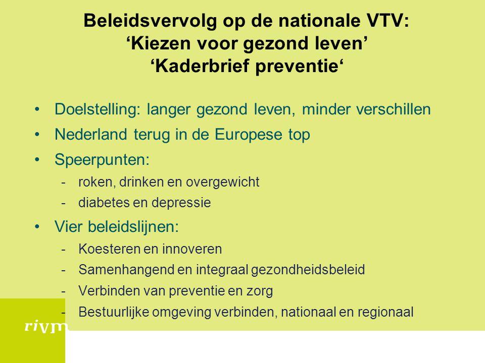 Beleidsvervolg op de nationale VTV: 'Kiezen voor gezond leven' 'Kaderbrief preventie' •Doelstelling: langer gezond leven, minder verschillen •Nederlan