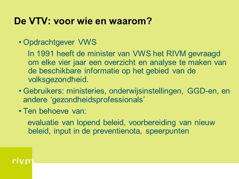 De VTV: voor wie en waarom? •Opdrachtgever VWS In 1991 heeft de minister van VWS het RIVM gevraagd om elke vier jaar een overzicht en analyse te maken