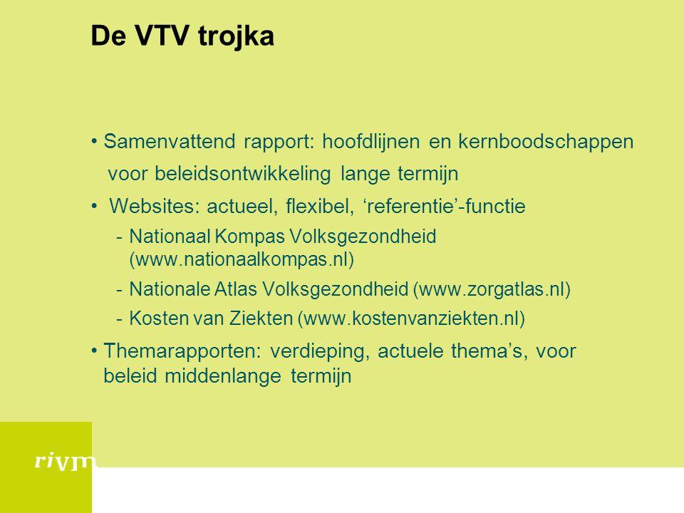 De VTV trojka •Samenvattend rapport: hoofdlijnen en kernboodschappen voor beleidsontwikkeling lange termijn • Websites: actueel, flexibel, 'referentie