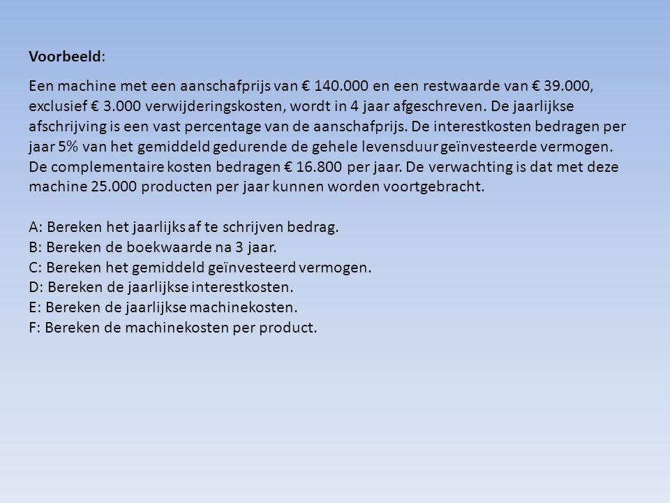 Antwoorden: A: (140.000 – 36.000)/4 = € 26.000 B: (140.000 – 3 x 26.000) = € 62.000 C: (140.000 + 36.000)/2 = € 88.000 D: € 88.000 x 0,05 = € 4.400 E: 26.000 + 4.400 + 16.800 = € 47.200 F: 47.200/25.000 = € 1,89