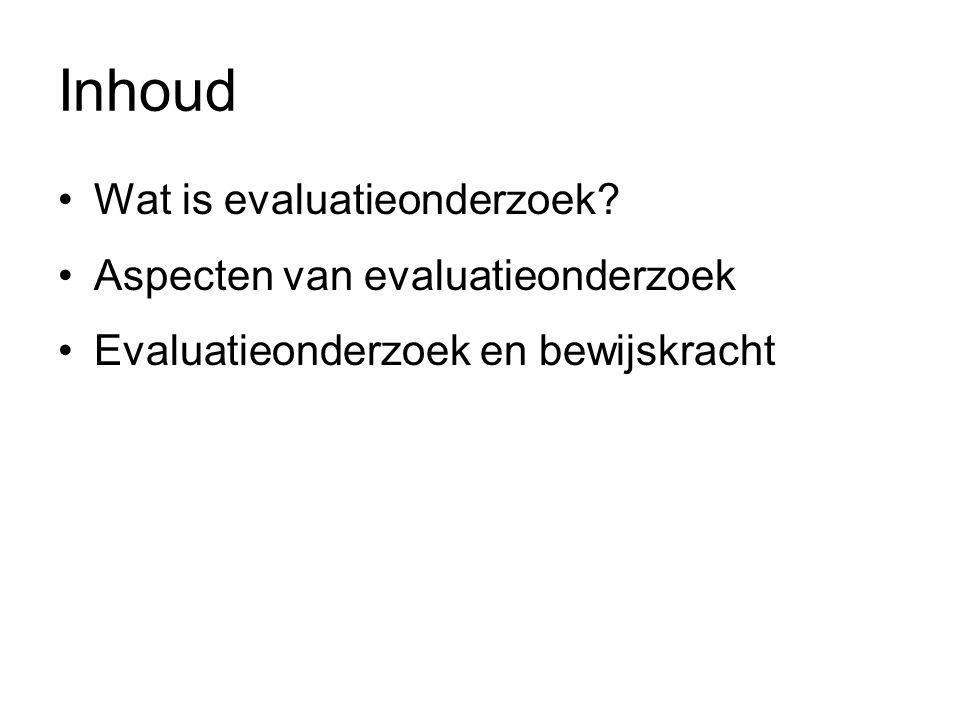 Inhoud •Wat is evaluatieonderzoek? •Aspecten van evaluatieonderzoek •Evaluatieonderzoek en bewijskracht