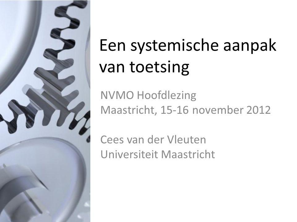 Een systemische aanpak van toetsing NVMO Hoofdlezing Maastricht, 15-16 november 2012 Cees van der Vleuten Universiteit Maastricht