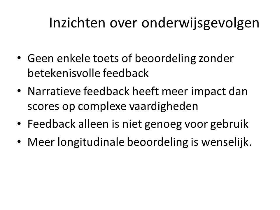 Inzichten over onderwijsgevolgen • Geen enkele toets of beoordeling zonder betekenisvolle feedback • Narratieve feedback heeft meer impact dan scores