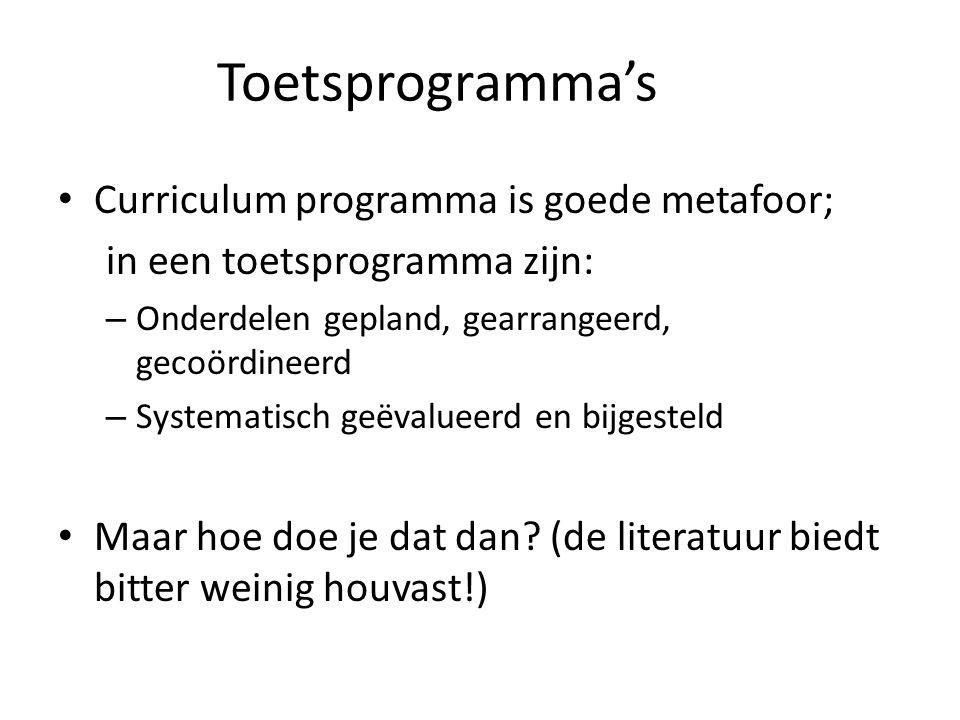• Curriculum programma is goede metafoor; in een toetsprogramma zijn: – Onderdelen gepland, gearrangeerd, gecoördineerd – Systematisch geëvalueerd en