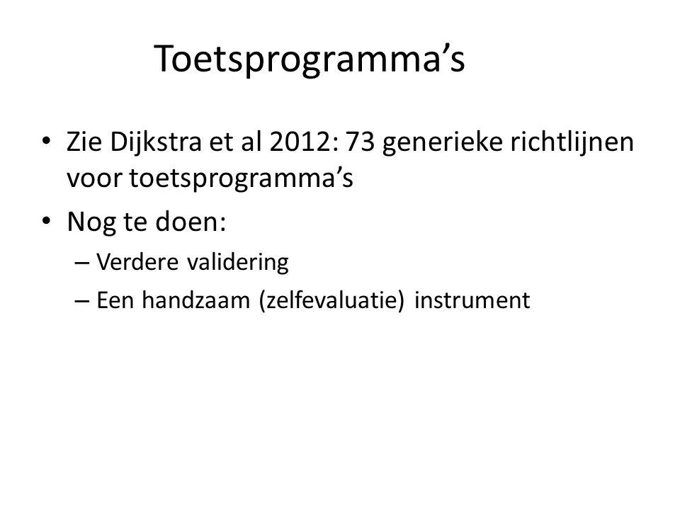 Toetsprogramma's • Zie Dijkstra et al 2012: 73 generieke richtlijnen voor toetsprogramma's • Nog te doen: – Verdere validering – Een handzaam (zelfeva