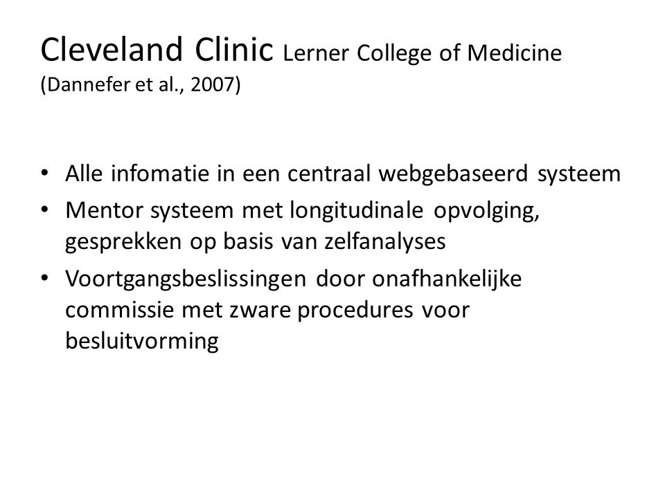 Cleveland Clinic Lerner College of Medicine (Dannefer et al., 2007) • Alle infomatie in een centraal webgebaseerd systeem • Mentor systeem met longitu