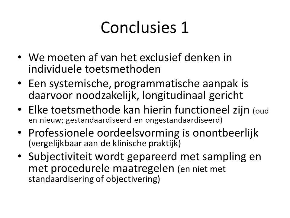 Conclusies 1 • We moeten af van het exclusief denken in individuele toetsmethoden • Een systemische, programmatische aanpak is daarvoor noodzakelijk,