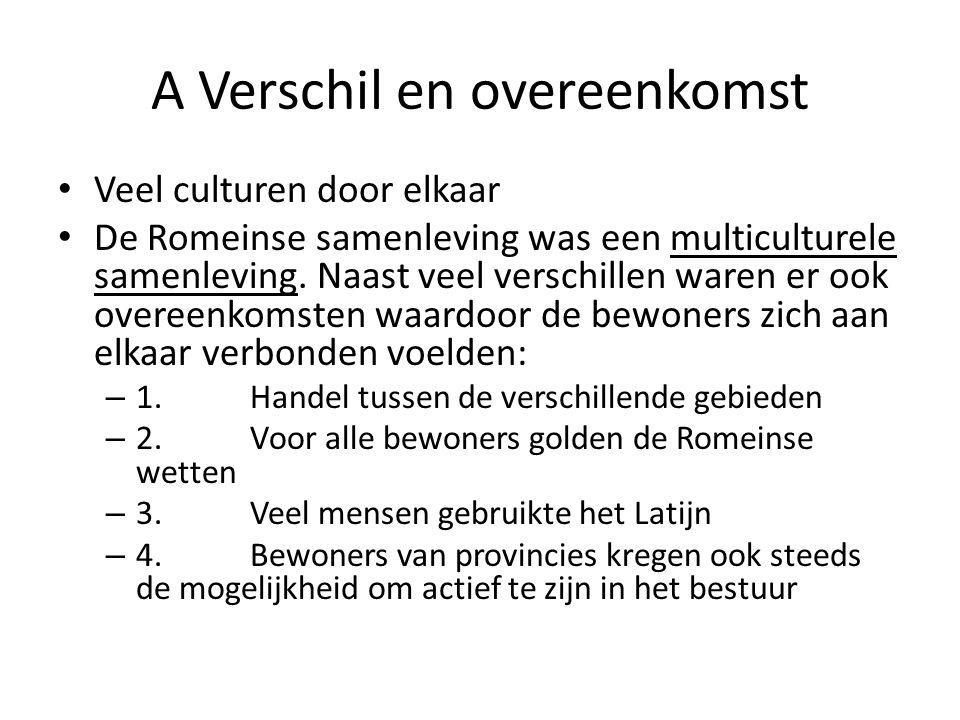 A Verschil en overeenkomst • Veel culturen door elkaar • De Romeinse samenleving was een multiculturele samenleving.