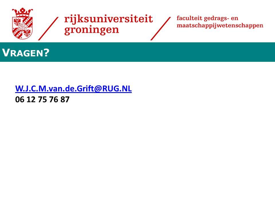V RAGEN ? W.J.C.M.van.de.Grift@RUG.NL 06 12 75 76 87