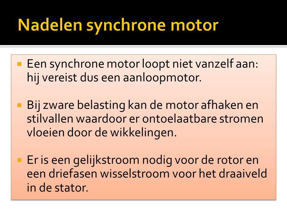  Een synchrone motor loopt niet vanzelf aan: hij vereist dus een aanloopmotor.  Bij zware belasting kan de motor afhaken en stilvallen waardoor er o