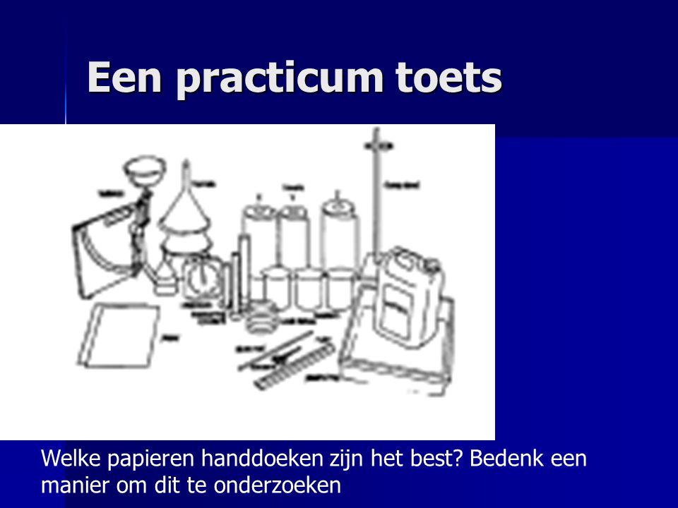 Een practicum toets Welke papieren handdoeken zijn het best? Bedenk een manier om dit te onderzoeken