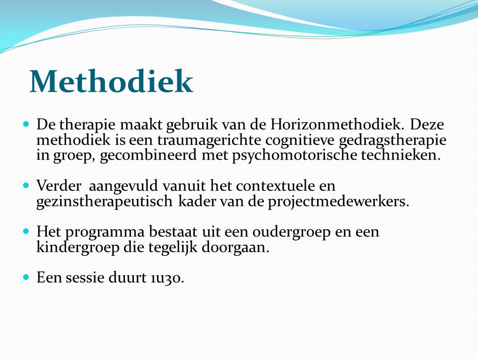 Methodiek  De therapie maakt gebruik van de Horizonmethodiek. Deze methodiek is een traumagerichte cognitieve gedragstherapie in groep, gecombineerd