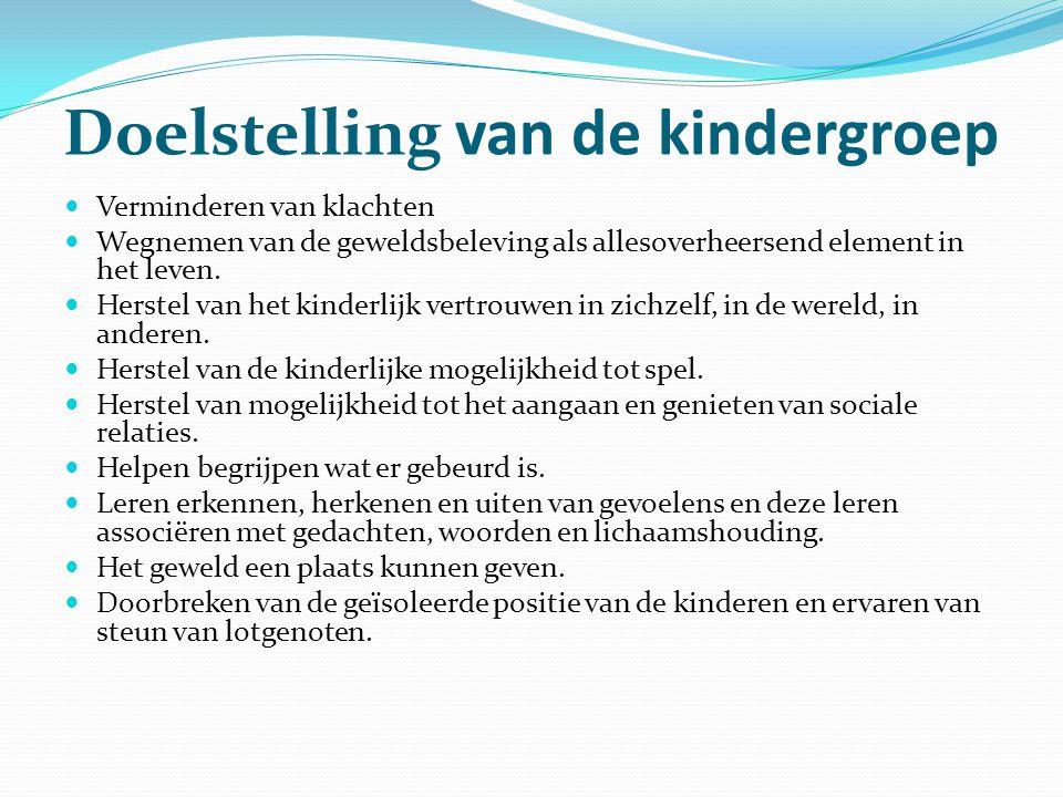 Doelstelling van de kindergroep  Verminderen van klachten  Wegnemen van de geweldsbeleving als allesoverheersend element in het leven.  Herstel van