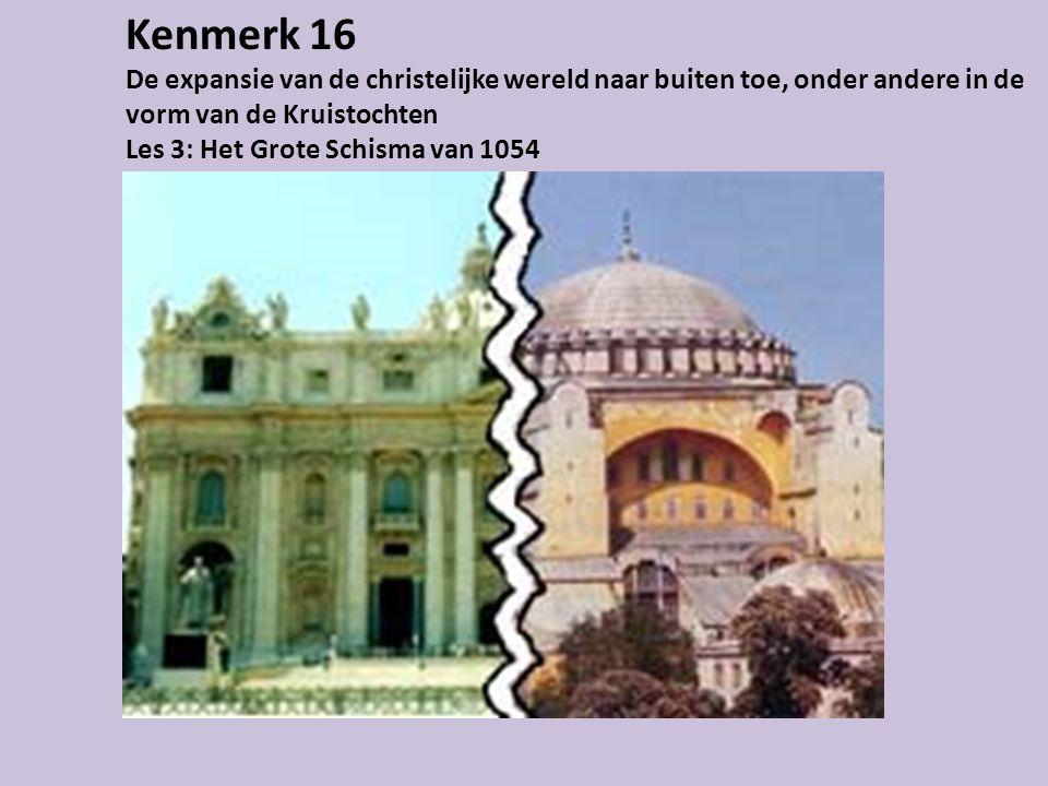 Kenmerk 16 De expansie van de christelijke wereld naar buiten toe, onder andere in de vorm van de Kruistochten Les 3: Het Grote Schisma van 1054