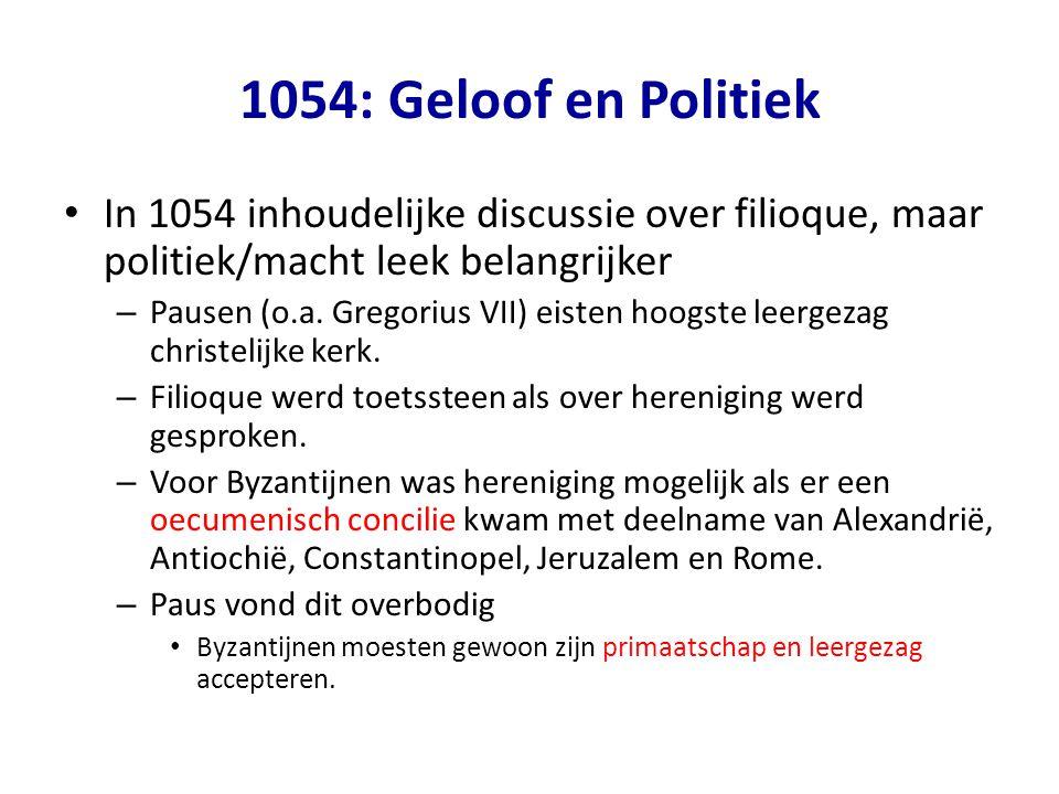 1054: Geloof en Politiek • In 1054 inhoudelijke discussie over filioque, maar politiek/macht leek belangrijker – Pausen (o.a.