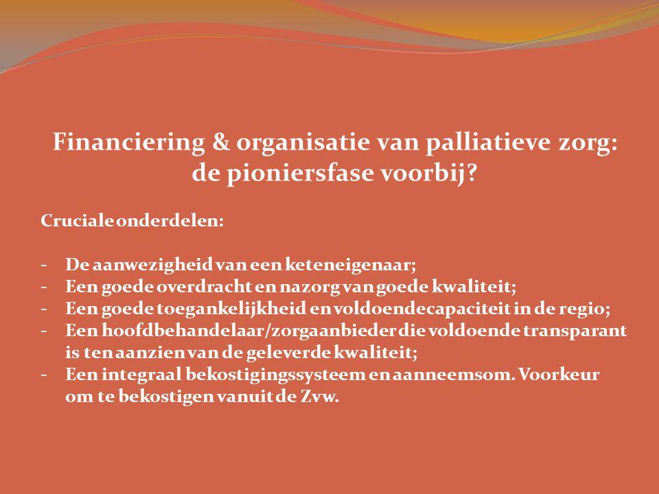 Financiering & organisatie van palliatieve zorg: de pioniersfase voorbij? Cruciale onderdelen: -De aanwezigheid van een keteneigenaar; -Een goede over