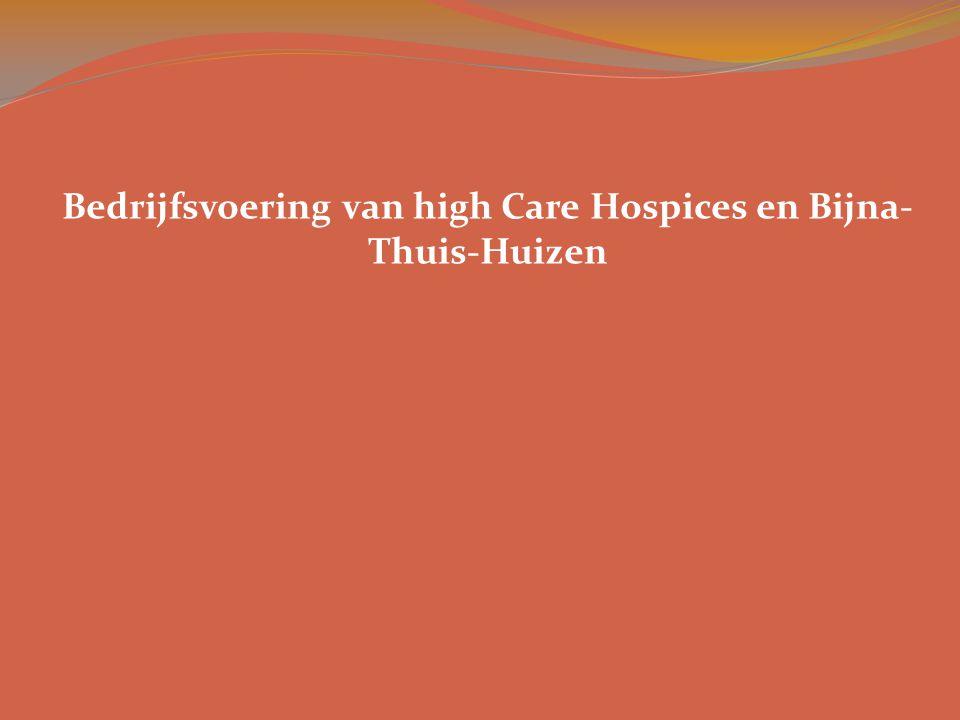 Bedrijfsvoering van high Care Hospices en Bijna- Thuis-Huizen