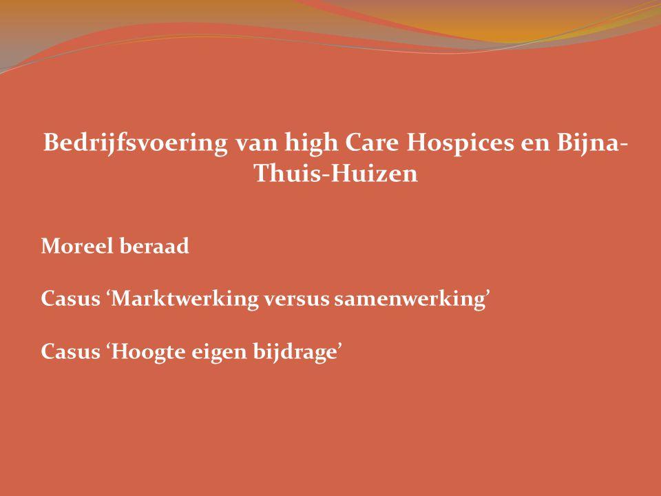 Bedrijfsvoering van high Care Hospices en Bijna- Thuis-Huizen Moreel beraad Casus 'Marktwerking versus samenwerking' Casus 'Hoogte eigen bijdrage'