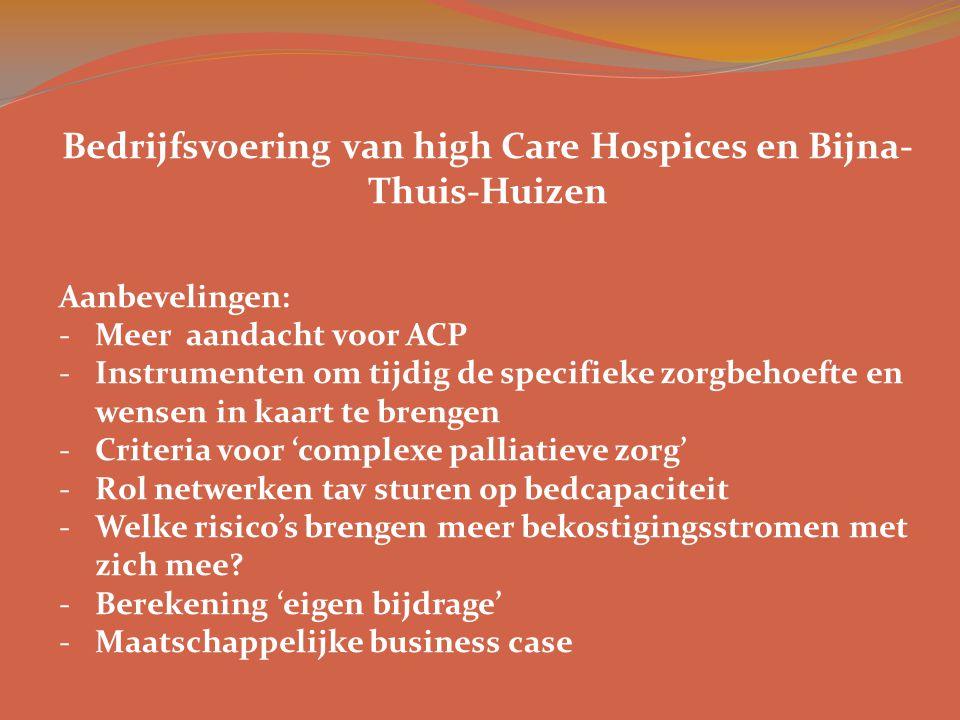 Bedrijfsvoering van high Care Hospices en Bijna- Thuis-Huizen Aanbevelingen: -Meer aandacht voor ACP -Instrumenten om tijdig de specifieke zorgbehoeft