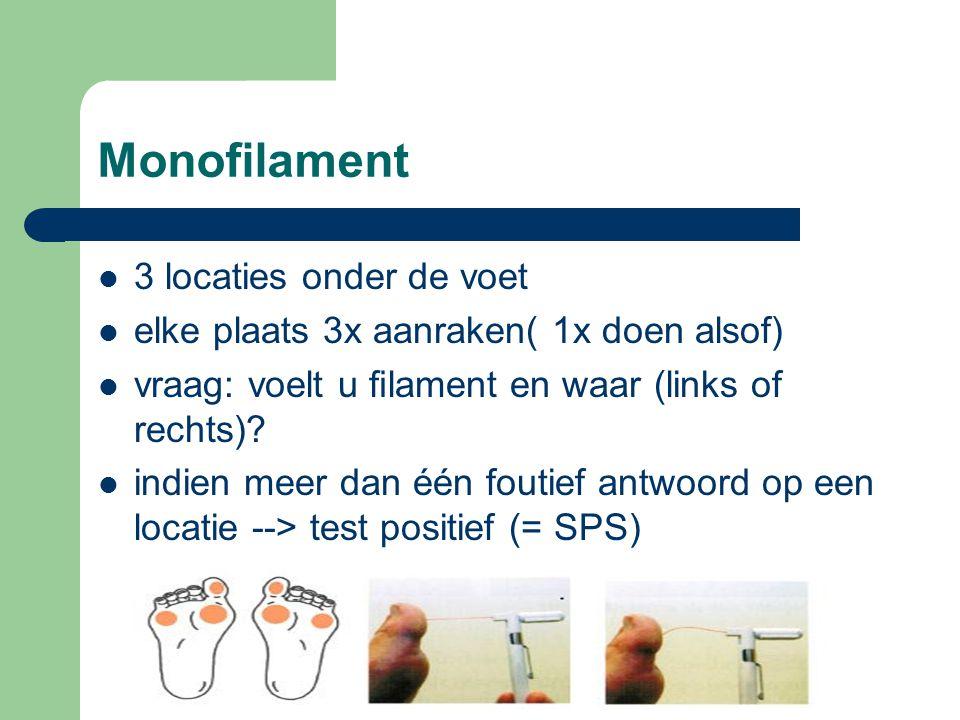 Monofilament  3 locaties onder de voet  elke plaats 3x aanraken( 1x doen alsof)  vraag: voelt u filament en waar (links of rechts).