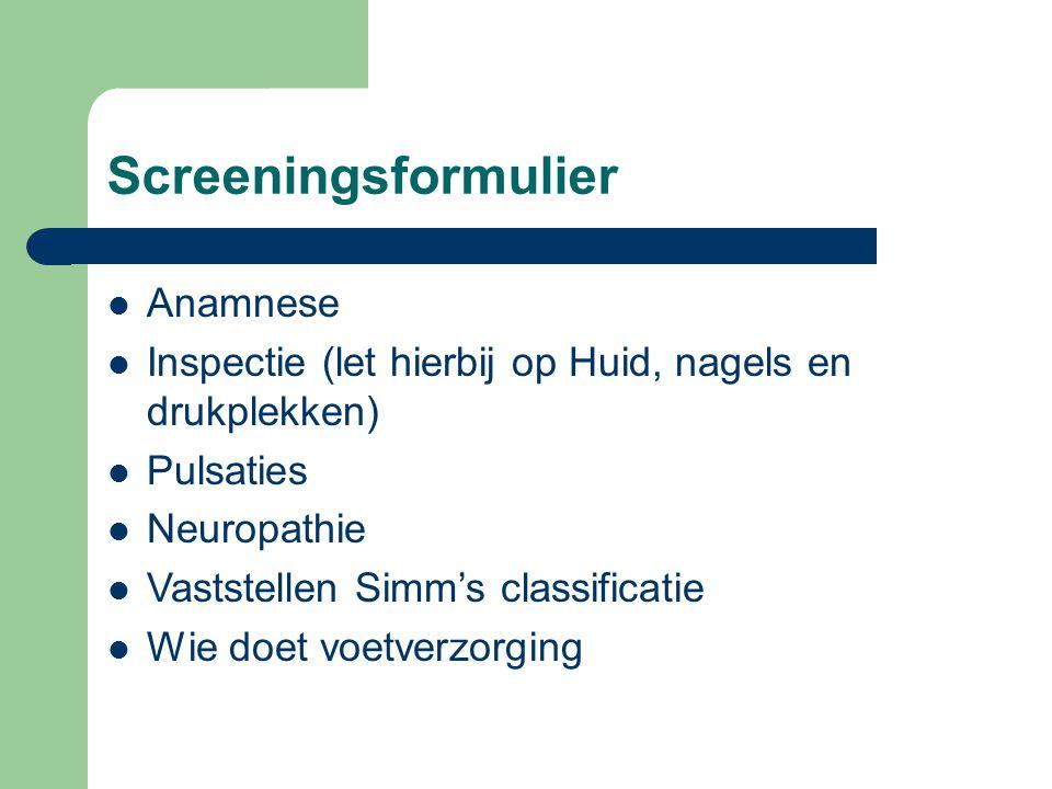 Screeningsformulier  Anamnese  Inspectie (let hierbij op Huid, nagels en drukplekken)  Pulsaties  Neuropathie  Vaststellen Simm's classificatie  Wie doet voetverzorging