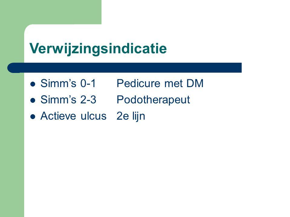 Verwijzingsindicatie  Simm's 0-1Pedicure met DM  Simm's 2-3Podotherapeut  Actieve ulcus2e lijn