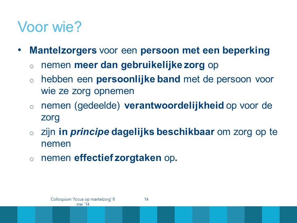 Voor wie? • Mantelzorgers voor een persoon met een beperking o nemen meer dan gebruikelijke zorg op o hebben een persoonlijke band met de persoon voor